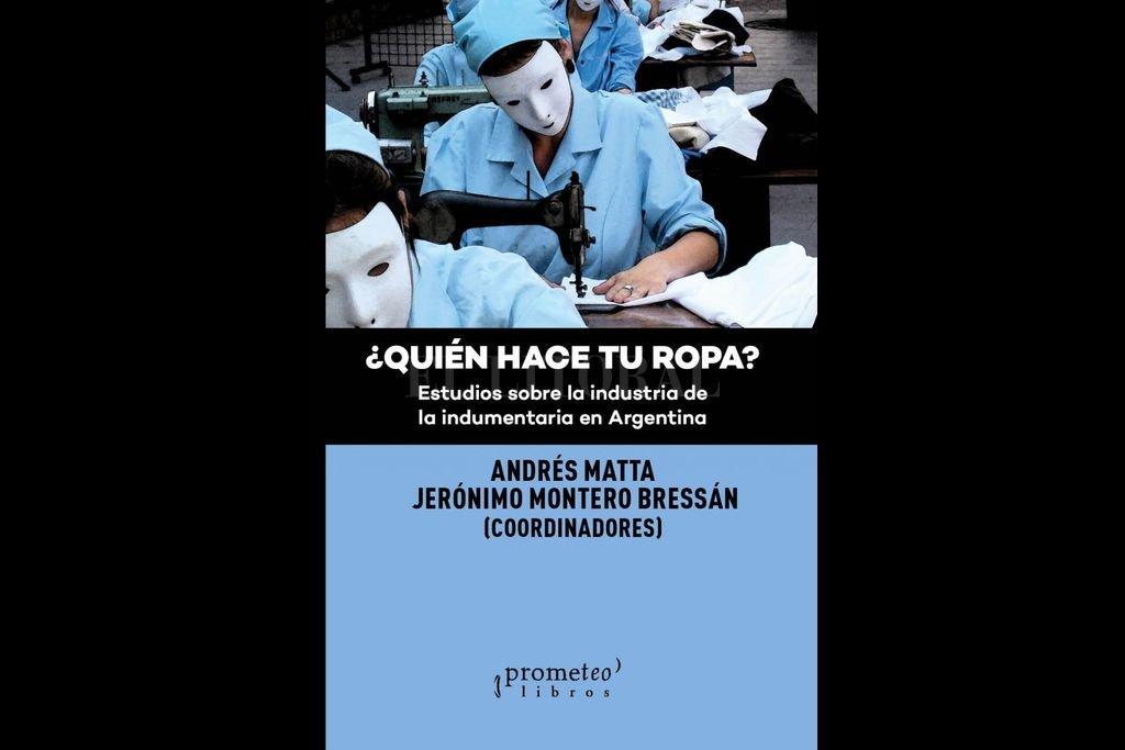 """""""Uno de los problemas de esta industria es que no solamente es nociva desde lo social y laboral, sino también desde lo ambiental"""", asegura Andrés Matta. Crédito: Gentileza Editorial Prometeo"""