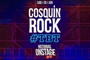 """Llega """"Cosquín Rock #TBT Historias Onstage"""" -"""
