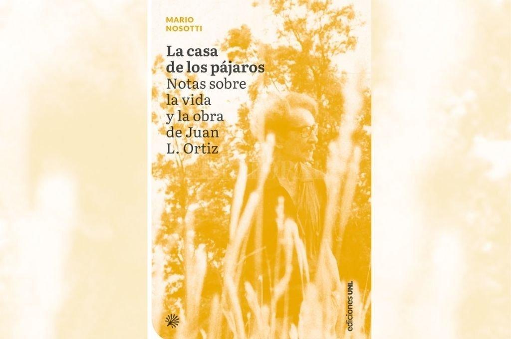 El pasado 11 de junio se presentó «La casa de los pájaros. Notas sobre la vida y la obra de Juan L. Ortiz», de Mario Nosotti (Ediciones UNL, 2021)* Crédito: Gentileza
