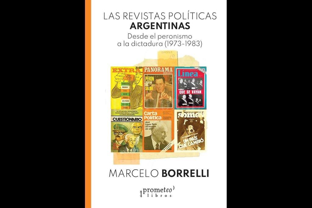 El trabajo de Borrelli indaga cómo trataron las revistas temas como el retorno del peronismo, la muerte de Perón, el Golpe de 1976, el Mundial de fútbol y la Guerra de Malvinas.  Crédito: Gentileza Prometeo Libros